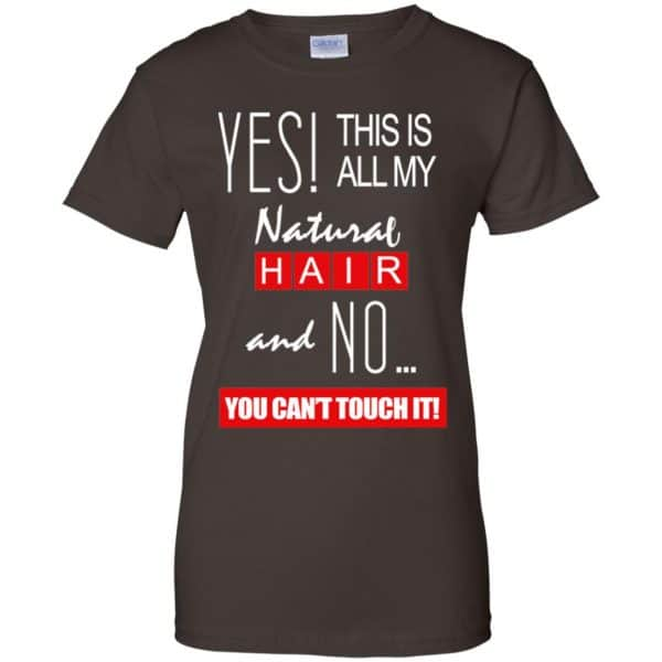 Yes! This Is All My Natural Hair And No You Can't Touch It Shirt, Hoodie, Tank Apparel 12