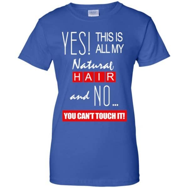 Yes! This Is All My Natural Hair And No You Can't Touch It Shirt, Hoodie, Tank Apparel 14