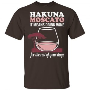 Hakuna Moscato It Means Drink Wine For The Rest Of Your Days Shirt, Hoodie, Tank Apparel 2
