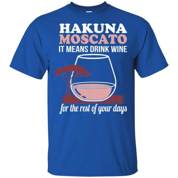 Hakuna Moscato It Means Drink Wine For The Rest Of Your Days Shirt, Hoodie, Tank Apparel 5