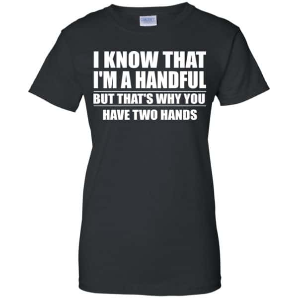 I Know That I'm A Handful But That's Why You Have Two Hands Shirt, Hoodie, Tank Apparel 11