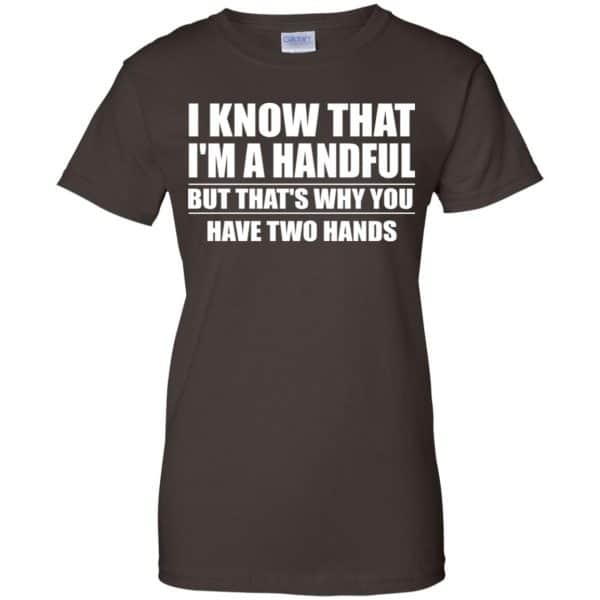 I Know That I'm A Handful But That's Why You Have Two Hands Shirt, Hoodie, Tank Apparel 12