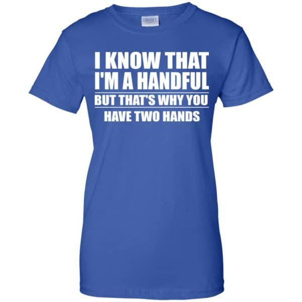 I Know That I'm A Handful But That's Why You Have Two Hands Shirt, Hoodie, Tank Apparel 14