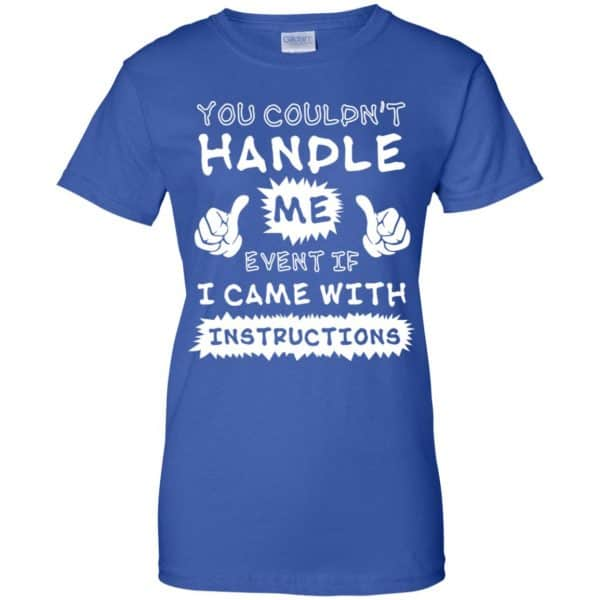 You Couldn't Handle Me Event If I Came With Instructions Shirt, Hoodie, Tank Apparel 14