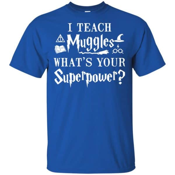 I Teach Muggles What's Your Superpower Harry Potter Shirt, Hoodie, Tank Apparel 5