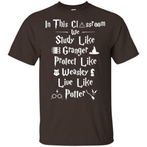 In The Classroom We Study Like Granger Protect Like Weasley Live Like Potter Shirt, Hoodie, Tank
