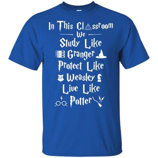 In The Classroom We Study Like Granger Protect Like Weasley Live Like Potter Shirt, Hoodie, Tank Apparel 5