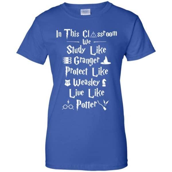 In The Classroom We Study Like Granger Protect Like Weasley Live Like Potter Shirt, Hoodie, Tank Apparel 14