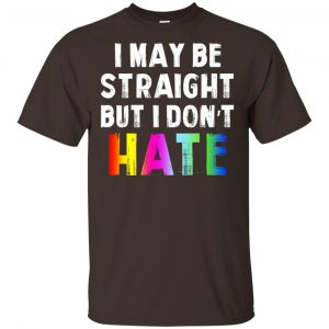 I May Be Straight But I Don't Hate LGBT Shirt, Hoodie, Tank