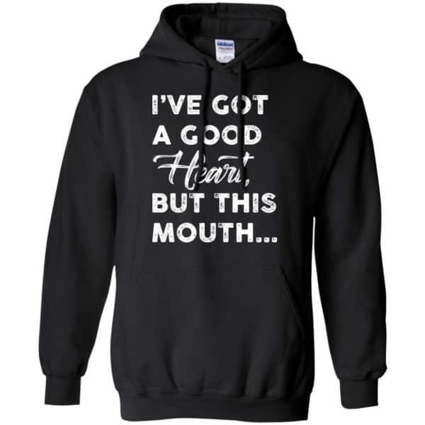 I've Got A Good Heart, But This Mouth… Shirt, Hoodie, Tank Apparel 7