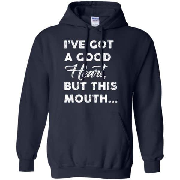 I've Got A Good Heart, But This Mouth… Shirt, Hoodie, Tank Apparel 8