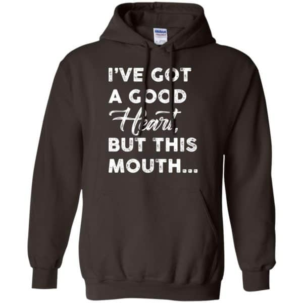 I've Got A Good Heart, But This Mouth… Shirt, Hoodie, Tank Apparel 9
