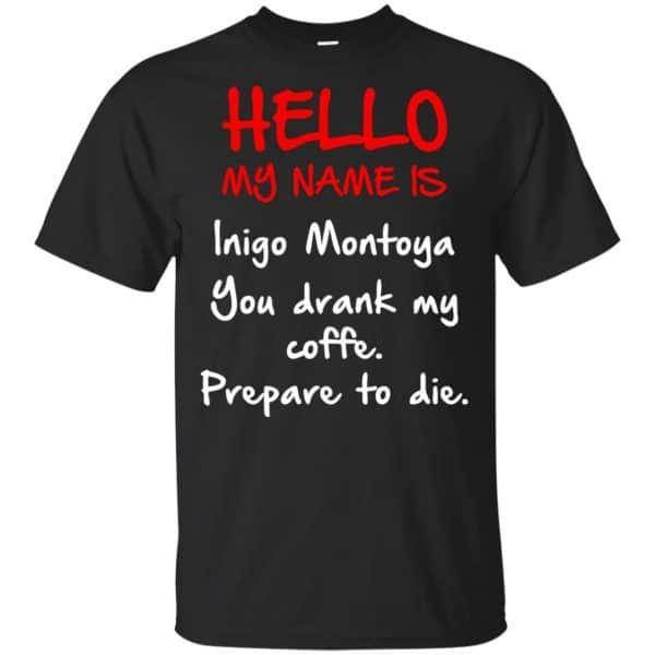 Hello My Name Is Inigo Montoya You Drank My Coffee Prepare To Die Shirt, Hoodie, Tank Apparel 3