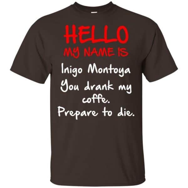 Hello My Name Is Inigo Montoya You Drank My Coffee Prepare To Die Shirt, Hoodie, Tank Apparel 4