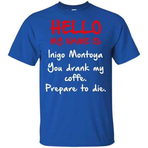 Hello My Name Is Inigo Montoya You Drank My Coffee Prepare To Die Shirt, Hoodie, Tank Apparel 5