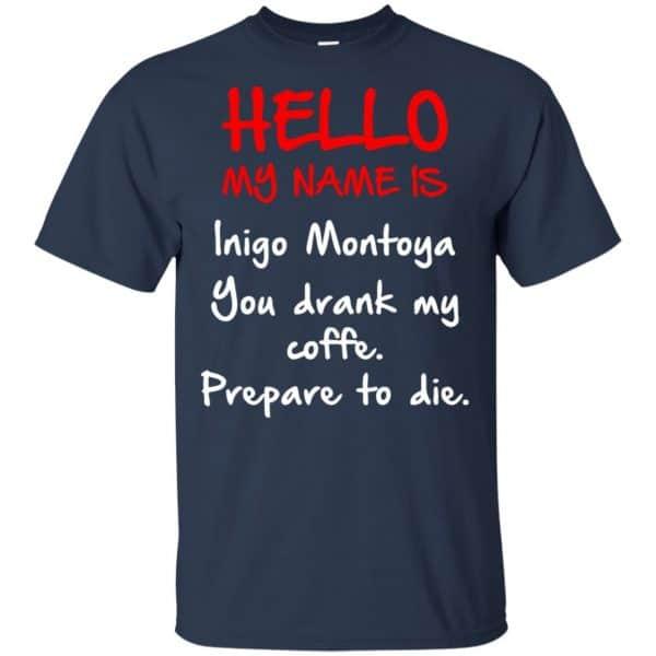 Hello My Name Is Inigo Montoya You Drank My Coffee Prepare To Die Shirt, Hoodie, Tank Apparel 6