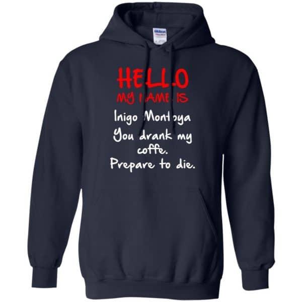Hello My Name Is Inigo Montoya You Drank My Coffee Prepare To Die Shirt, Hoodie, Tank Apparel 8