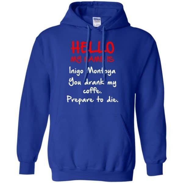 Hello My Name Is Inigo Montoya You Drank My Coffee Prepare To Die Shirt, Hoodie, Tank Apparel 10