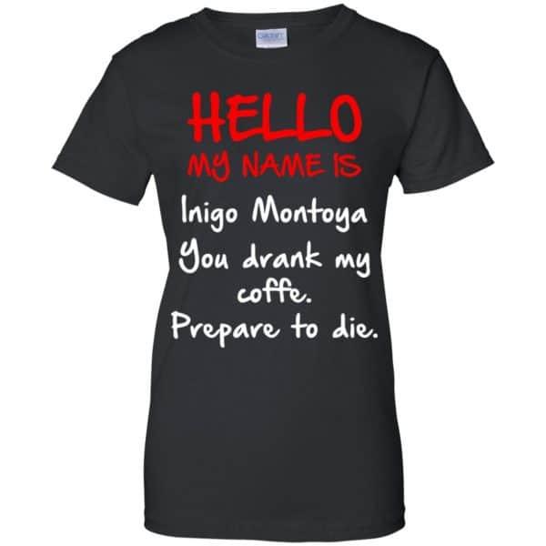 Hello My Name Is Inigo Montoya You Drank My Coffee Prepare To Die Shirt, Hoodie, Tank Apparel 11