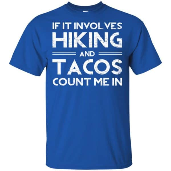 If It Involves Hiking And Tacos Count Me In Shirt, Hoodie, Tank Apparel 5