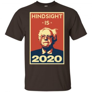 """Hindsight Is 2020"" Bernie Sanders Shirt, Hoodie, Tank Apparel"