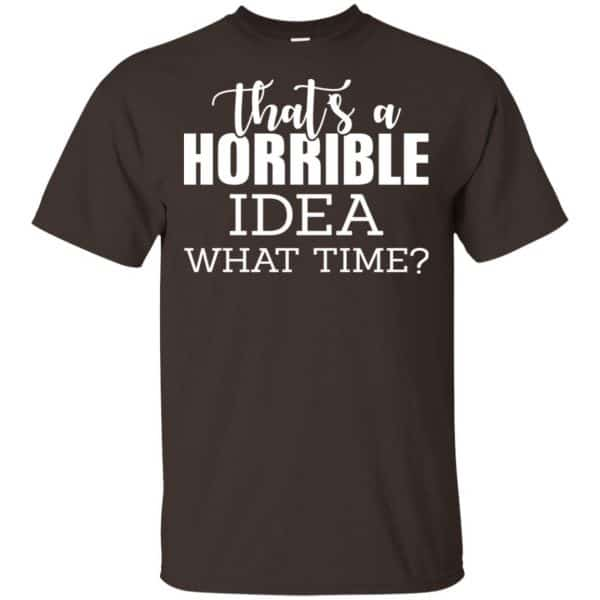That's A Horrible Idea What Time Funny Shirt, Hoodie, Tank Apparel 4