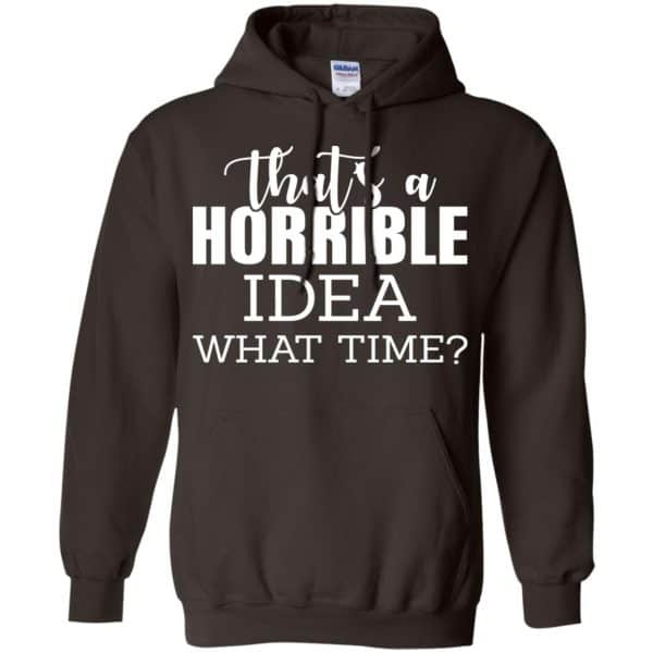That's A Horrible Idea What Time Funny Shirt, Hoodie, Tank Apparel 9