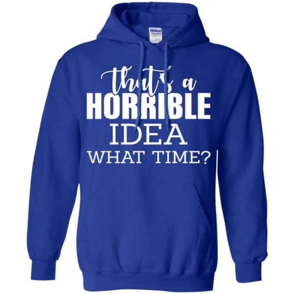 That's A Horrible Idea What Time Funny Shirt, Hoodie, Tank Apparel 10