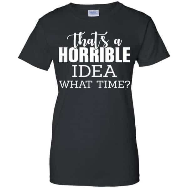 That's A Horrible Idea What Time Funny Shirt, Hoodie, Tank Apparel 11