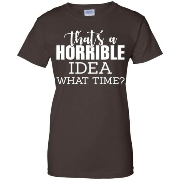 That's A Horrible Idea What Time Funny Shirt, Hoodie, Tank Apparel 12