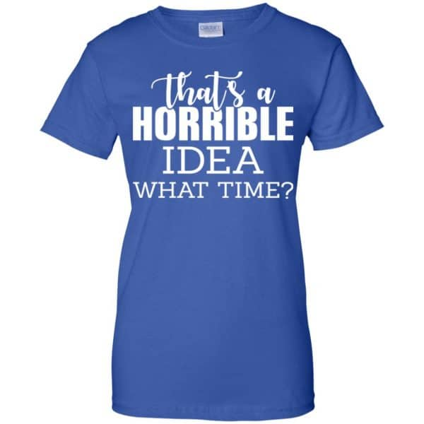 That's A Horrible Idea What Time Funny Shirt, Hoodie, Tank Apparel 14