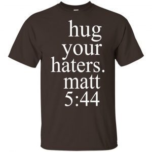 Hug Your Haters Matt 5:44 Shirt, Hoodie, Tank Apparel 2