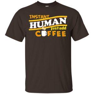 Instant Human Just Add Coffee Shirt, Hoodie, Tank Apparel 2