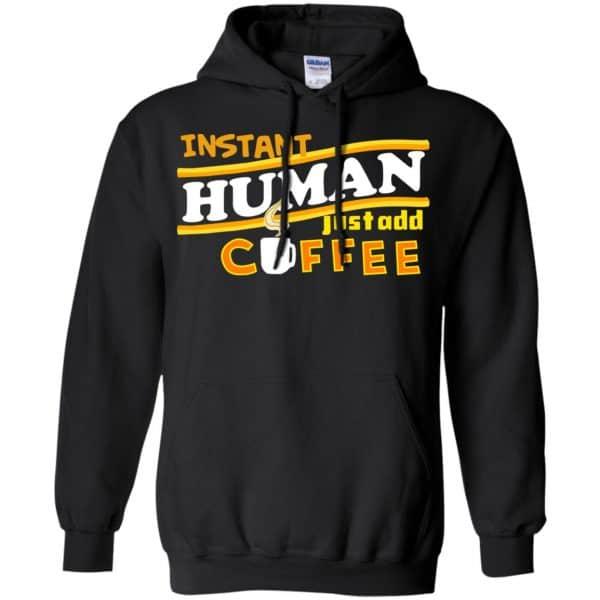 Instant Human Just Add Coffee Shirt, Hoodie, Tank Apparel 7