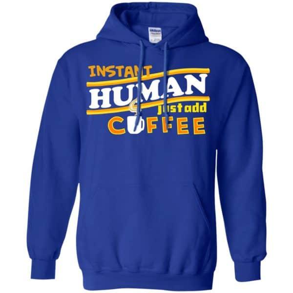 Instant Human Just Add Coffee Shirt, Hoodie, Tank Apparel 10