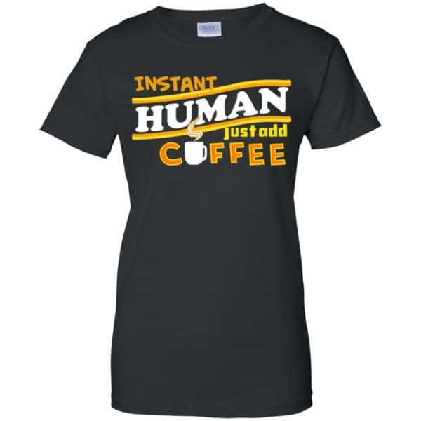 Instant Human Just Add Coffee Shirt, Hoodie, Tank Apparel 11