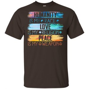 Humanity Is My Race Love Is My Religion Peace Is My Weapon Shirt, Hoodie, Tank Apparel 2