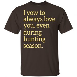 I Vow To Always Love You Even During Hunting Season Shirt, Hoodie, Tank Apparel 2
