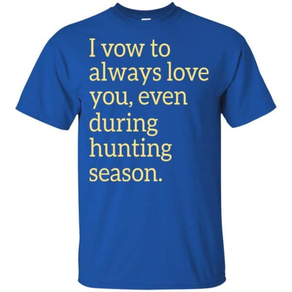 I Vow To Always Love You Even During Hunting Season Shirt, Hoodie, Tank Apparel 5