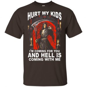 Hurt My Kids I'm Coming For You And Hell Is Coming With Me Shirt, Hoodie, Tank Apparel 2