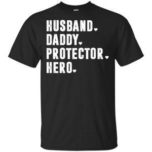 Husband Daddy Protector Hero Shirt, Hoodie, Tank