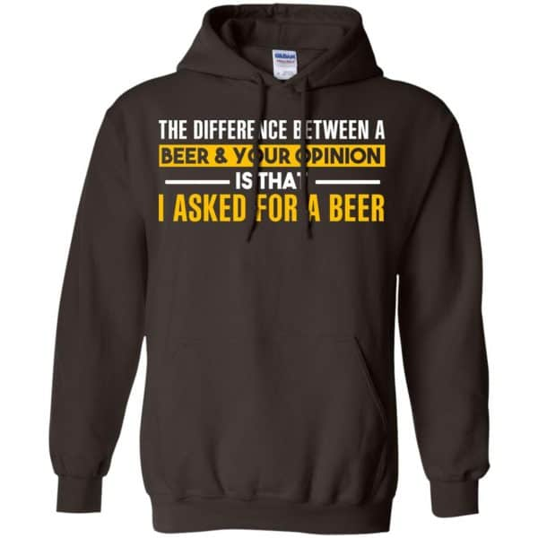 The Difference Between A Beer Your Opinion Is That I Asked For A Beer Shirt, Hoodie, Tank Apparel 9