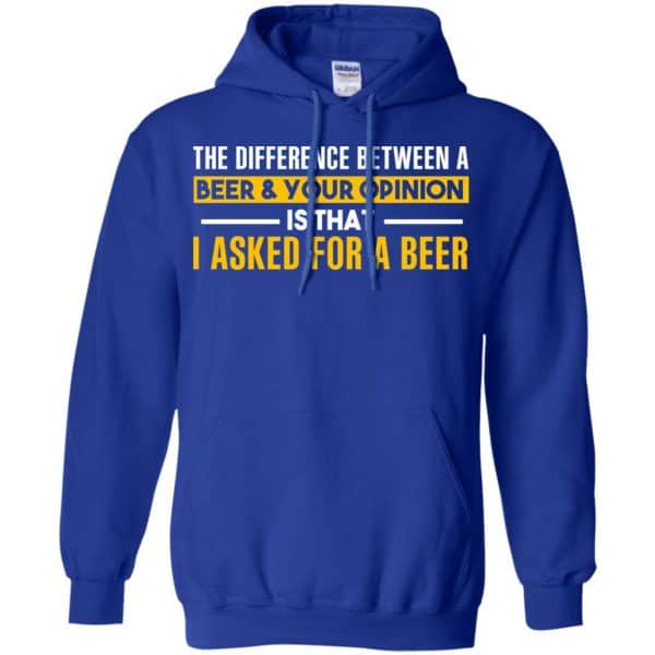 The Difference Between A Beer Your Opinion Is That I Asked For A Beer Shirt, Hoodie, Tank Apparel 10