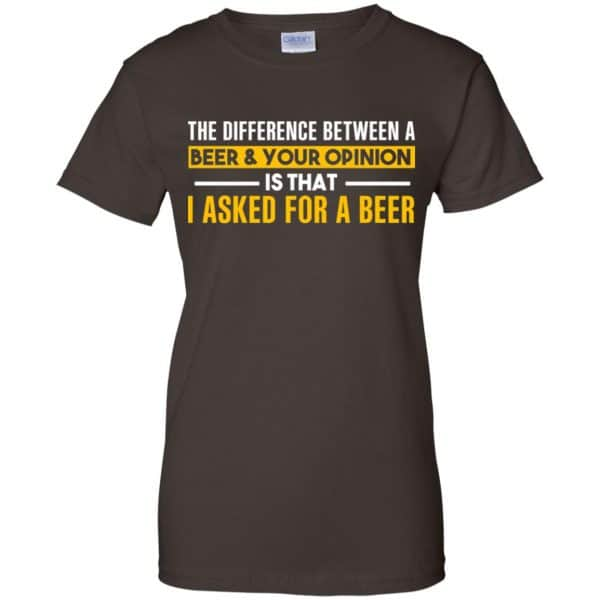 The Difference Between A Beer Your Opinion Is That I Asked For A Beer Shirt, Hoodie, Tank Apparel 12