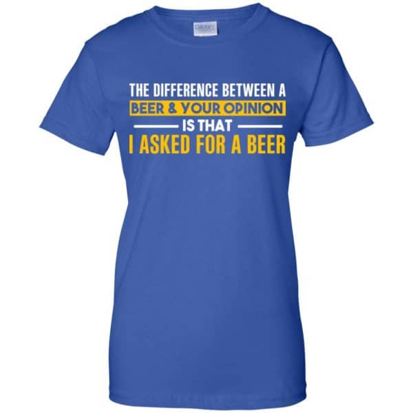 The Difference Between A Beer Your Opinion Is That I Asked For A Beer Shirt, Hoodie, Tank Apparel 14