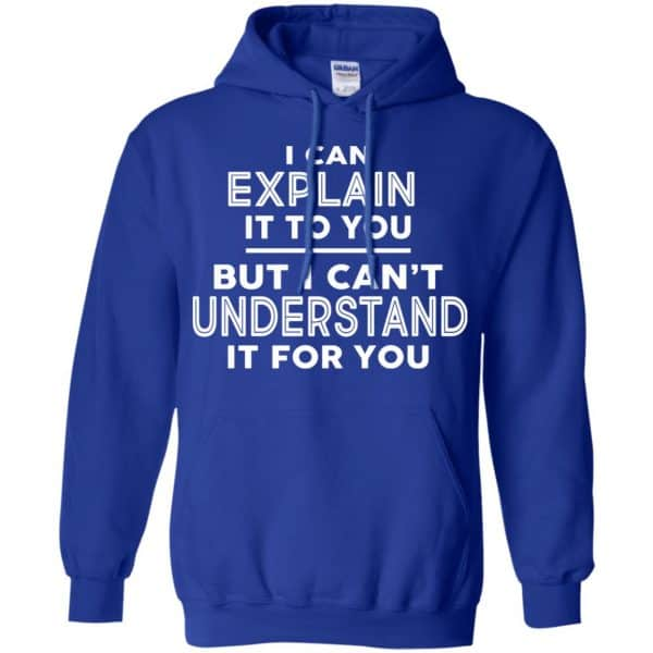 I Can Explain It To You But I Can't Understand It For You T-Shirts, Hoodie, Tank Apparel 10