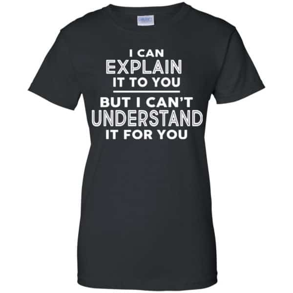 I Can Explain It To You But I Can't Understand It For You T-Shirts, Hoodie, Tank Apparel 11