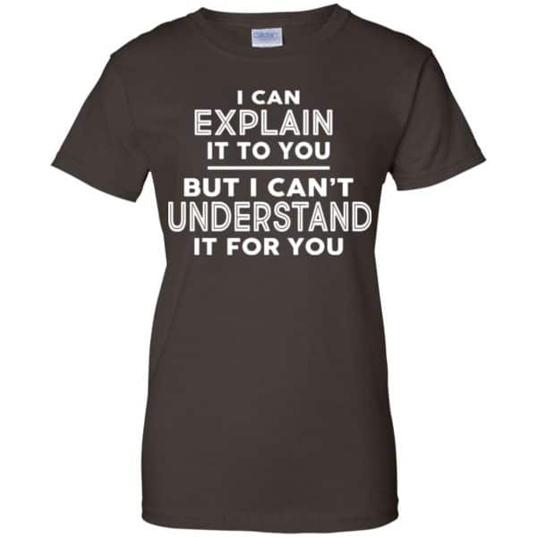 I Can Explain It To You But I Can't Understand It For You T-Shirts, Hoodie, Tank Apparel 12