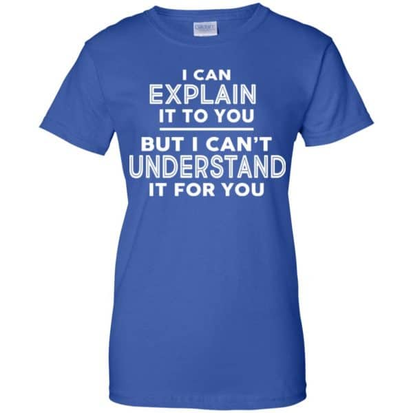 I Can Explain It To You But I Can't Understand It For You T-Shirts, Hoodie, Tank Apparel 14