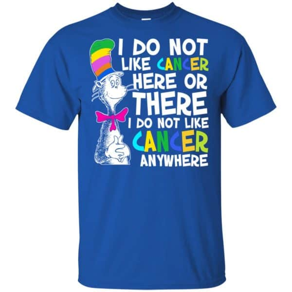 I Do Not Like Cancer Here Or There I Do Not Like Cancer Everywhere Shirt, Hoodie, Tank Apparel 5